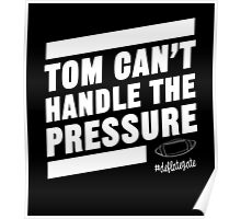 Deflate Gate - Tom Can't Handle the Pressure Poster