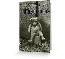 Being Without You is Un-BEAR-able Greeting Card
