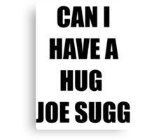 Can I Have A Hug Joe Sugg Canvas Print