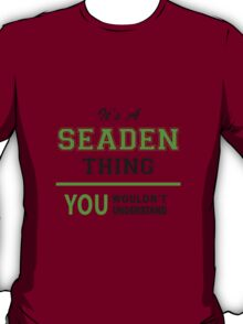 It's a SEADEN thing, you wouldn't understand !! T-Shirt
