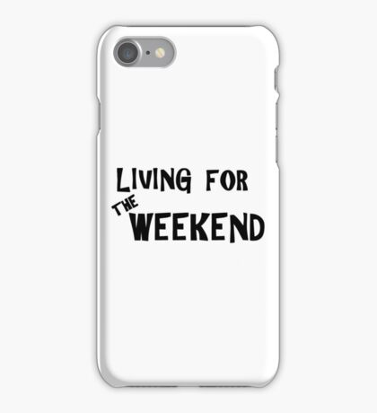 Living for the weekend iPhone Case/Skin