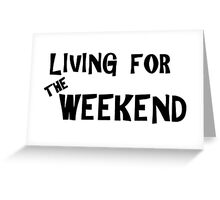 Living for the weekend Greeting Card