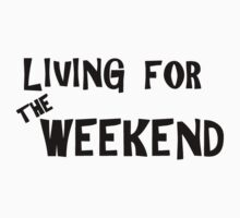 Living for the weekend by focusontext