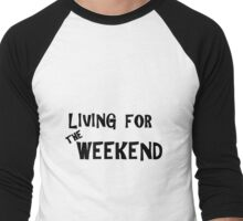 Living for the weekend Men's Baseball ¾ T-Shirt