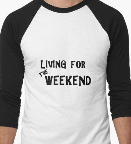 Living for the weekend Men's Baseball ¾ T-Shirt