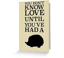 You Don't Know Love Until You've Had A Hedgehog - Black Greeting Card