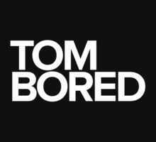 Tom Bored by TriangleOG