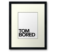 Tom Bored - black Framed Print
