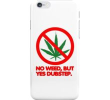 No Weed, But Yes Dubstep  iPhone Case/Skin