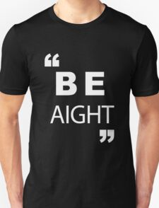 Be Aight T-Shirt
