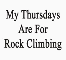 My Thursdays Are For Rock Climbing  by supernova23