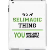It's a SELIMAGIC thing, you wouldn't understand !! iPad Case/Skin