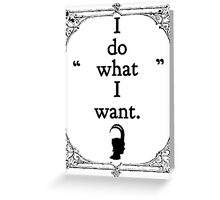 Do What I Want Greeting Card
