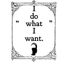 Do What I Want Photographic Print
