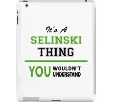 It's a SELINSKI thing, you wouldn't understand !! iPad Case/Skin