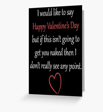 If This Isn't Going to Get You Naked Greeting Card