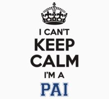 I cant keep calm Im a PAI by icant