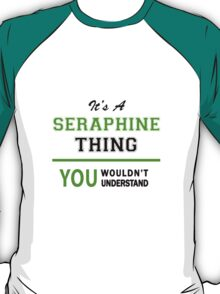 It's a SERAPHINE thing, you wouldn't understand !! T-Shirt