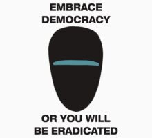 Embrace Democracy or You Will be Eradicated Kids Clothes