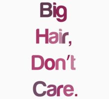 Big Hair Don't Care by kelseybelle