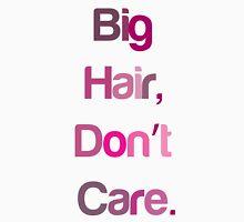 Big Hair Don't Care Unisex T-Shirt