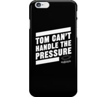 Deflate Gate - Tom Can't Handle the Pressure iPhone Case/Skin