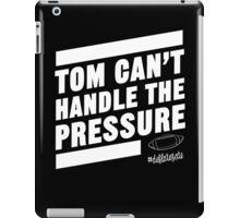 Deflate Gate - Tom Can't Handle the Pressure iPad Case/Skin