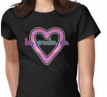 Be. Create. Do. + Heart Womens Fitted T-Shirt