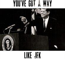 You've Got A Way Like JFK by jackschutz7