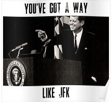 You've Got A Way Like JFK Poster