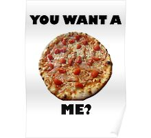 You Want A Pizza ME? Poster