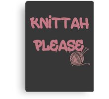 Knittah Please Canvas Print