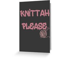 Knittah Please Greeting Card