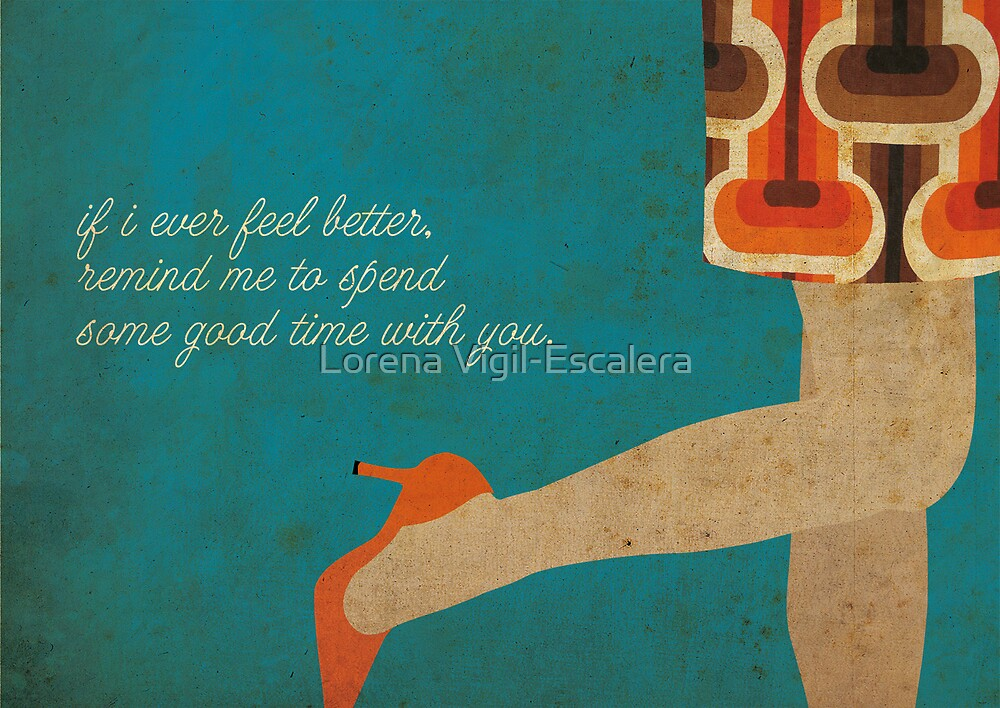 If i ever feel better... by Lorena Vigil-Escalera