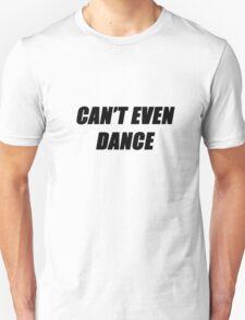 Can't Even Dance - black Unisex T-Shirt