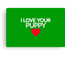 I love your puppy Canvas Print