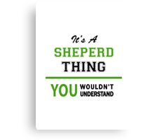 It's a SHEPERD thing, you wouldn't understand !! Canvas Print