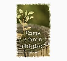 Courage is found in unlikely places  {Quote} Womens Fitted T-Shirt