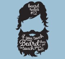 BEARD RULES #12 IF YOU TOUCH MY BEARD THEN I GET TO TOUCH YOUR BUTT by BADASSTEES
