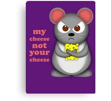 My cheese, not your cheese Canvas Print