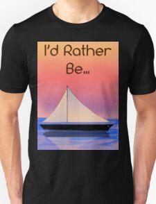 I'd Rather Be Sailing Unisex T-Shirt