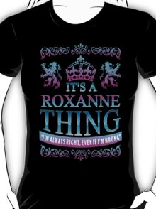 It's a ROXANNE Thing T-Shirt