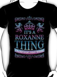 It's a ROXANNE Thing T-Shirt