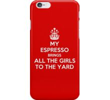 My espresso brings all the girls to the yard iPhone Case/Skin