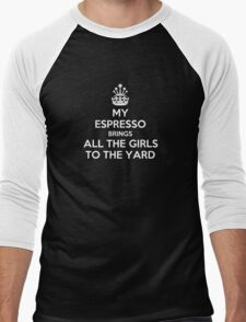My espresso brings all the girls to the yard Men's Baseball ¾ T-Shirt