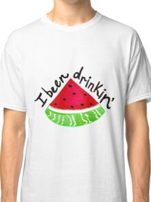 I Been Drinkin' Watermelon Classic T-Shirt