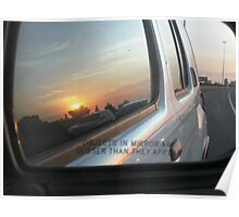 Objects In the Rear View Mirror May Appear Closer Than They Are Poster