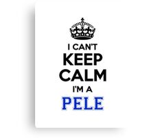 I cant keep calm Im a PELE Canvas Print