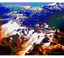 Jeremy's Mountain Mark 11:23 Photographic Print