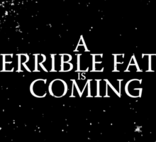 A Terrible Fate is Coming (Black) Sticker